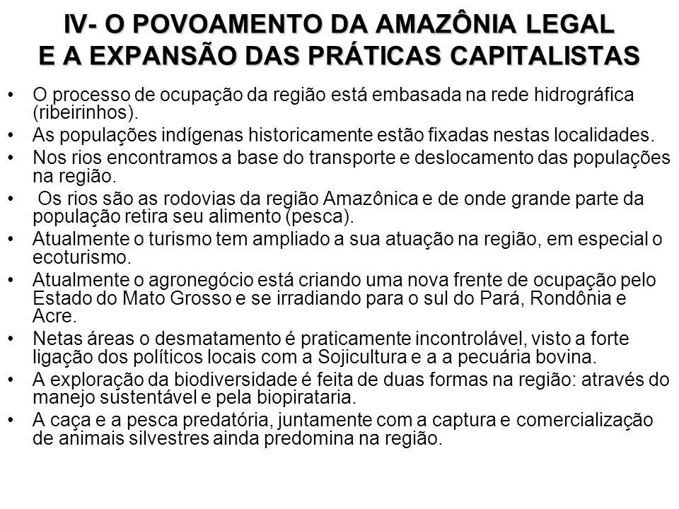 IV- O POVOAMENTO DA AMAZÔNIA LEGAL E A EXPANSÃO DAS PRÁTICAS CAPITALISTAS O processo de ocupação da região está embasada na rede hidrográfica (ribeiri