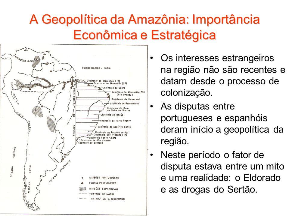 A Geopolítica da Amazônia: Importância Econômica e Estratégica Os interesses estrangeiros na região não são recentes e datam desde o processo de colon