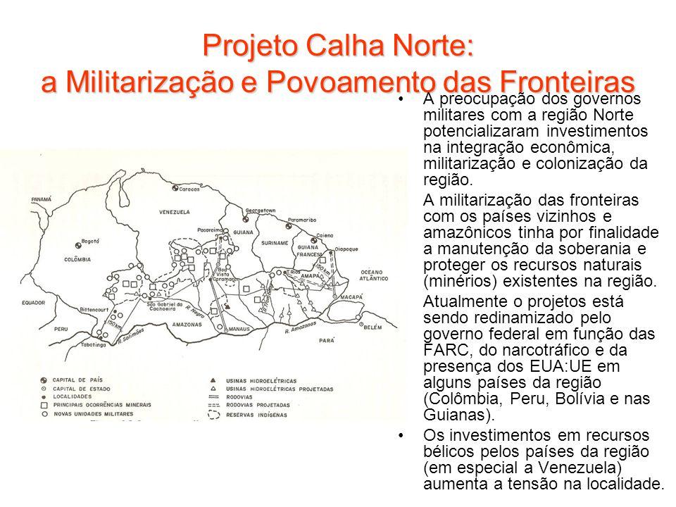 Projeto Calha Norte: a Militarização e Povoamento das Fronteiras A preocupação dos governos militares com a região Norte potencializaram investimentos