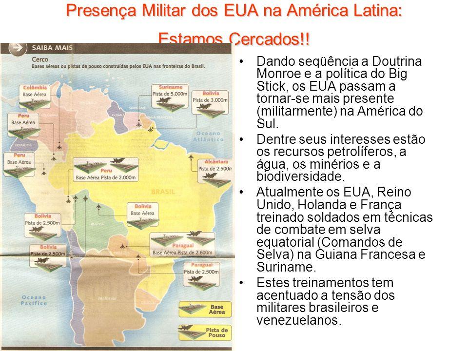 Presença Militar dos EUA na América Latina: Estamos Cercados!! Dando seqüência a Doutrina Monroe e a política do Big Stick, os EUA passam a tornar-se