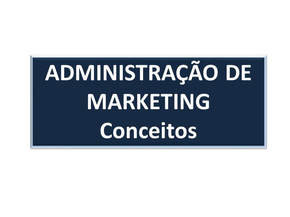 ADMINISTRAÇÃO DE MARKETING Conceitos ADMINISTRAÇÃO DE MARKETING Conceitos