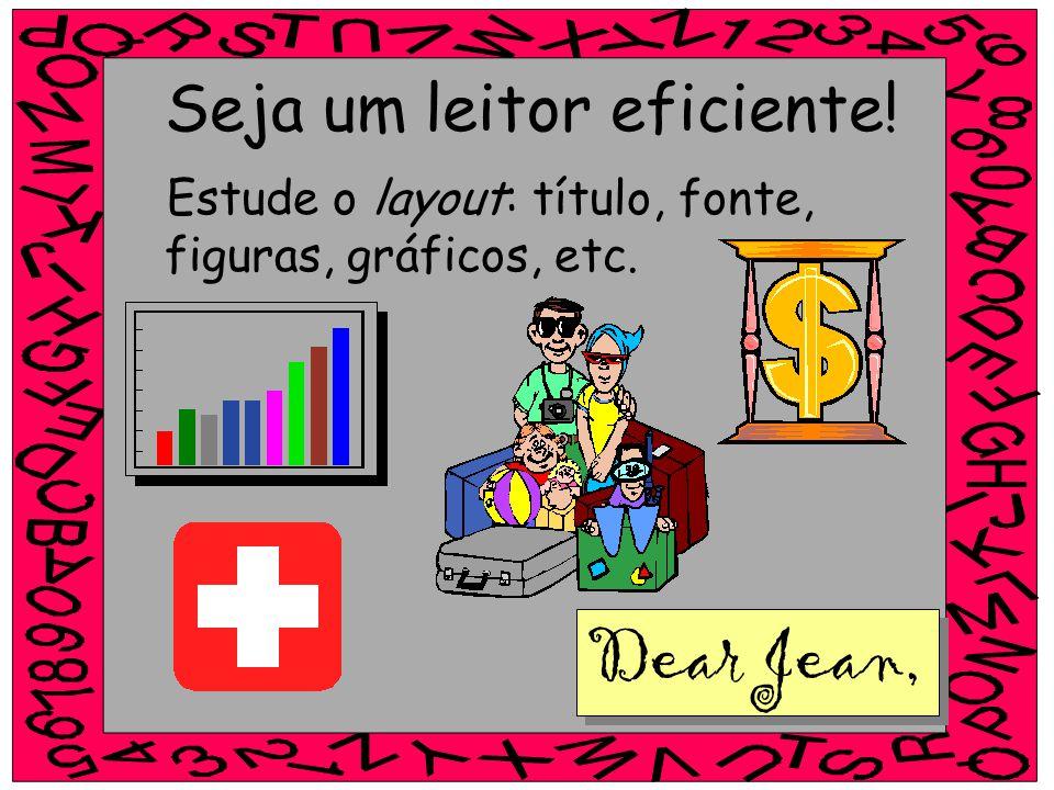 Seja um leitor eficiente! Estude o layout: título, fonte, figuras, gráficos, etc. Dear Jean,