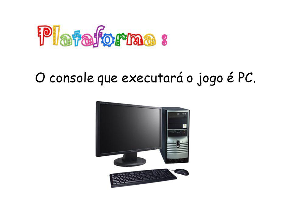 O console que executará o jogo é PC.