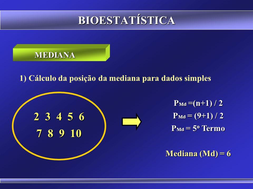 BIOESTATÍSTICA É o valor que ocupa a posição central de um conjunto de dados ordenados. Para um número par de termos a mediana é obtida através da méd