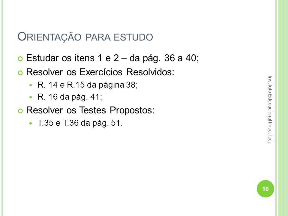 O RIENTAÇÃO PARA ESTUDO Estudar os itens 1 e 2 – da pág. 36 a 40; Resolver os Exercícios Resolvidos: R. 14 e R.15 da página 38; R. 16 da pág. 41; Reso