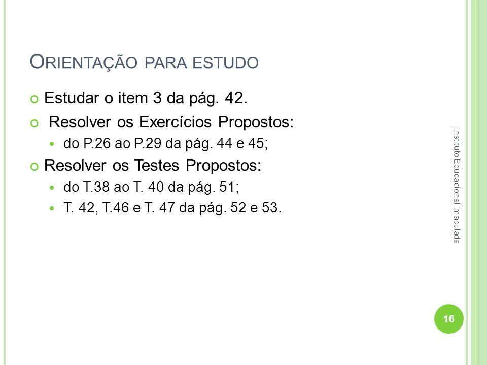 O RIENTAÇÃO PARA ESTUDO Estudar o item 3 da pág. 42. Resolver os Exercícios Propostos: do P.26 ao P.29 da pág. 44 e 45; Resolver os Testes Propostos: