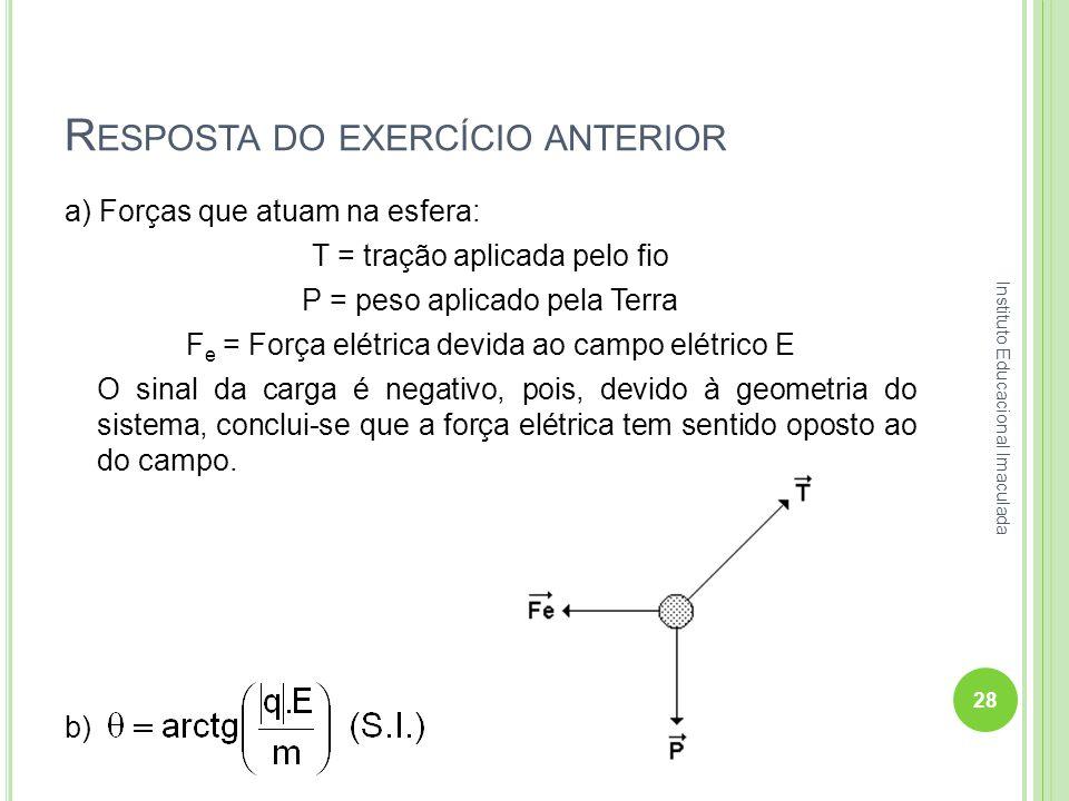 R ESPOSTA DO EXERCÍCIO ANTERIOR 28 Instituto Educacional Imaculada a) Forças que atuam na esfera: T = tração aplicada pelo fio P = peso aplicado pela