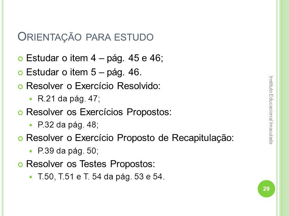 O RIENTAÇÃO PARA ESTUDO Estudar o item 4 – pág. 45 e 46; Estudar o item 5 – pág. 46. Resolver o Exercício Resolvido: R.21 da pág. 47; Resolver os Exer