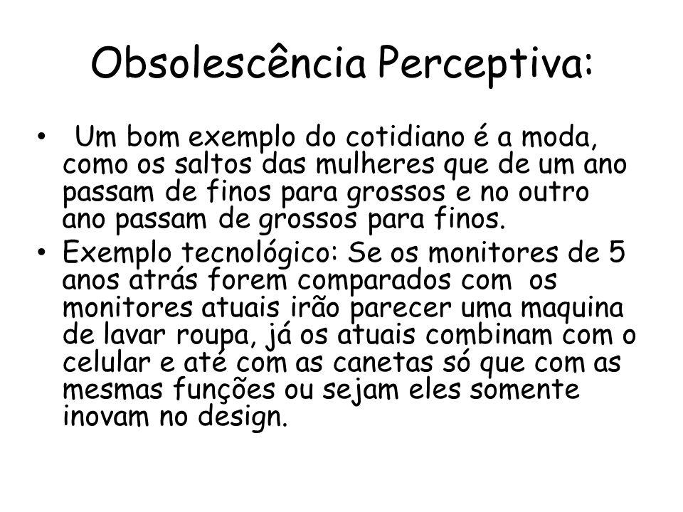 Obsolescência Perceptiva: Um bom exemplo do cotidiano é a moda, como os saltos das mulheres que de um ano passam de finos para grossos e no outro ano