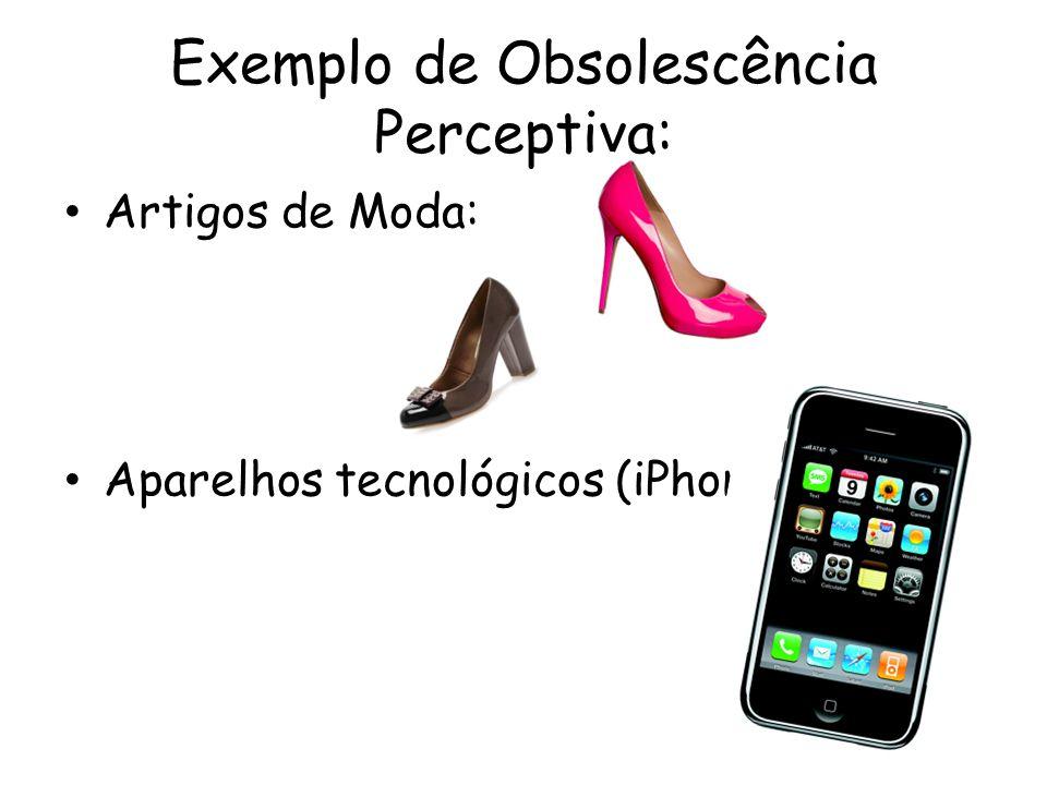 Exemplo de Obsolescência Perceptiva: Artigos de Moda: Aparelhos tecnológicos (iPhone):