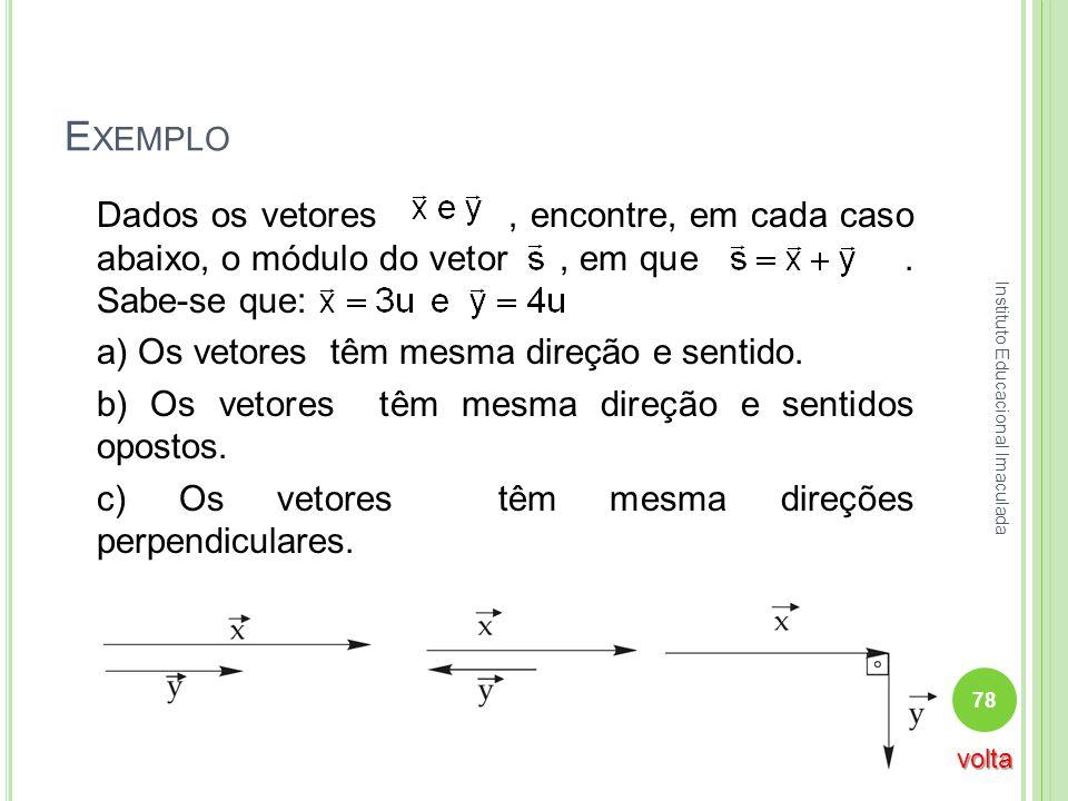 E XEMPLO Dados os vetores, encontre, em cada caso abaixo, o módulo do vetor, em que. Sabe-se que: a) Os vetores têm mesma direção e sentido. b) Os vet