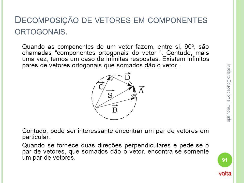 D ECOMPOSIÇÃO DE VETORES EM COMPONENTES ORTOGONAIS. Quando as componentes de um vetor fazem, entre si, 90 o, são chamadas componentes ortogonais do ve
