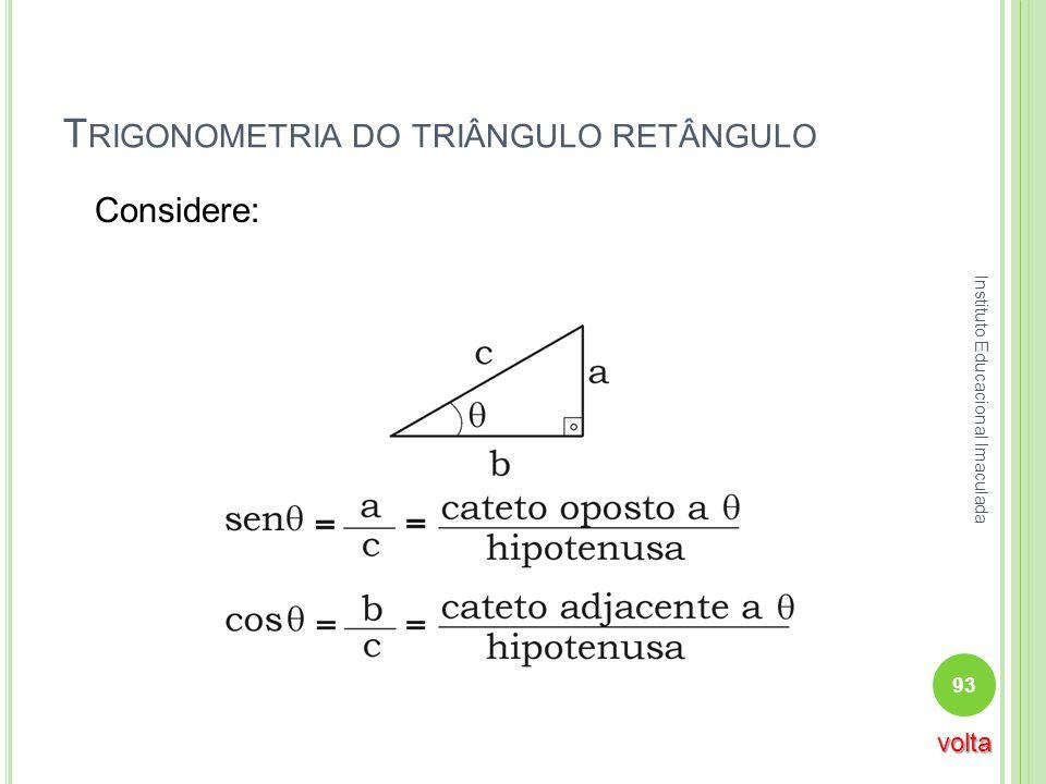 T RIGONOMETRIA DO TRIÂNGULO RETÂNGULO Considere: 93 Instituto Educacional Imaculada volta