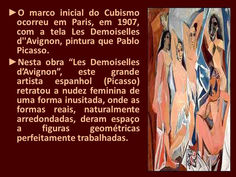 O marco inicial do Cubismo ocorreu em Paris, em 1907, com a tela Les Demoiselles d''Avignon, pintura que Pablo Picasso. Nesta obra Les Demoiselles dAv