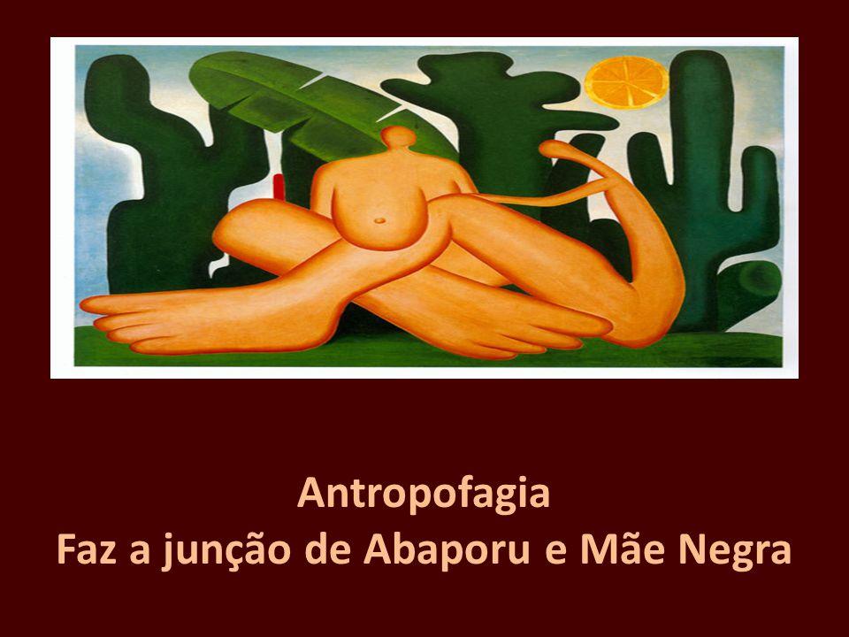 Antropofagia Faz a junção de Abaporu e Mãe Negra