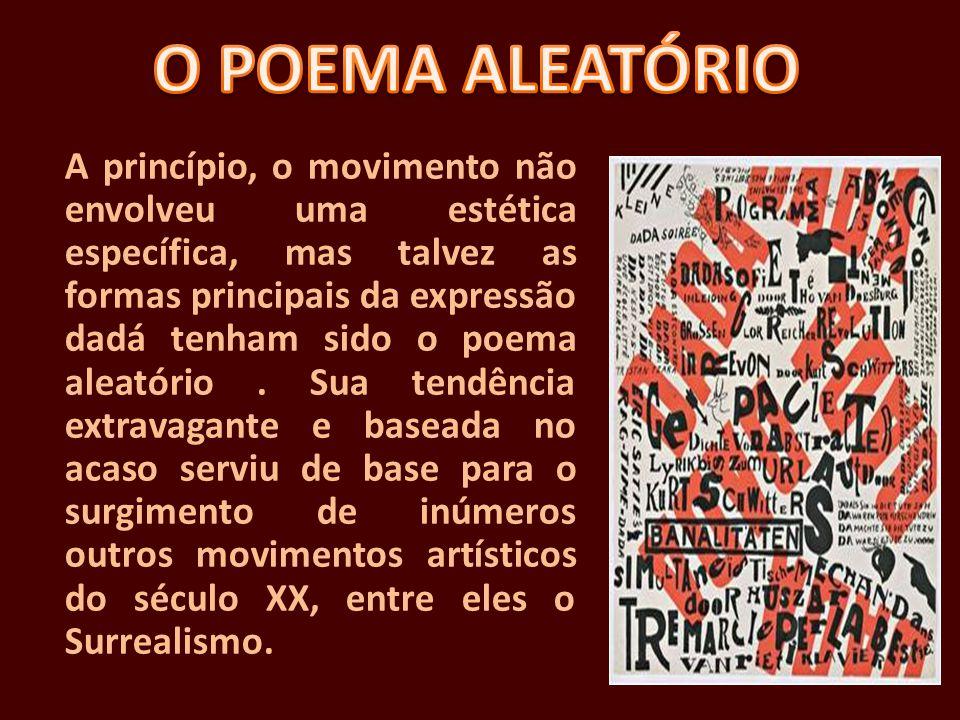 A princípio, o movimento não envolveu uma estética específica, mas talvez as formas principais da expressão dadá tenham sido o poema aleatório. Sua te