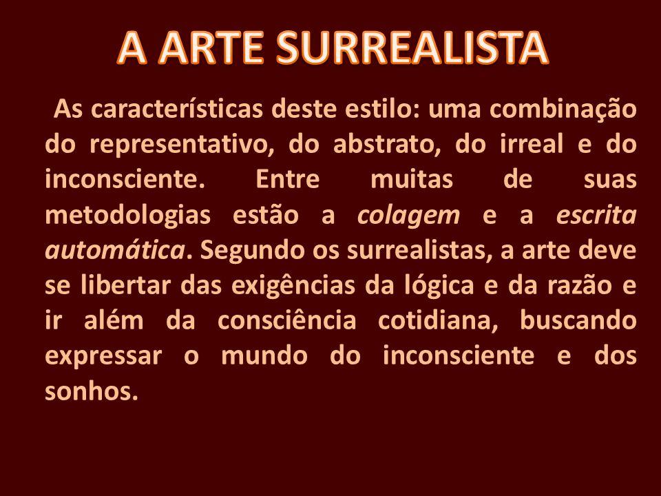 As características deste estilo: uma combinação do representativo, do abstrato, do irreal e do inconsciente. Entre muitas de suas metodologias estão a