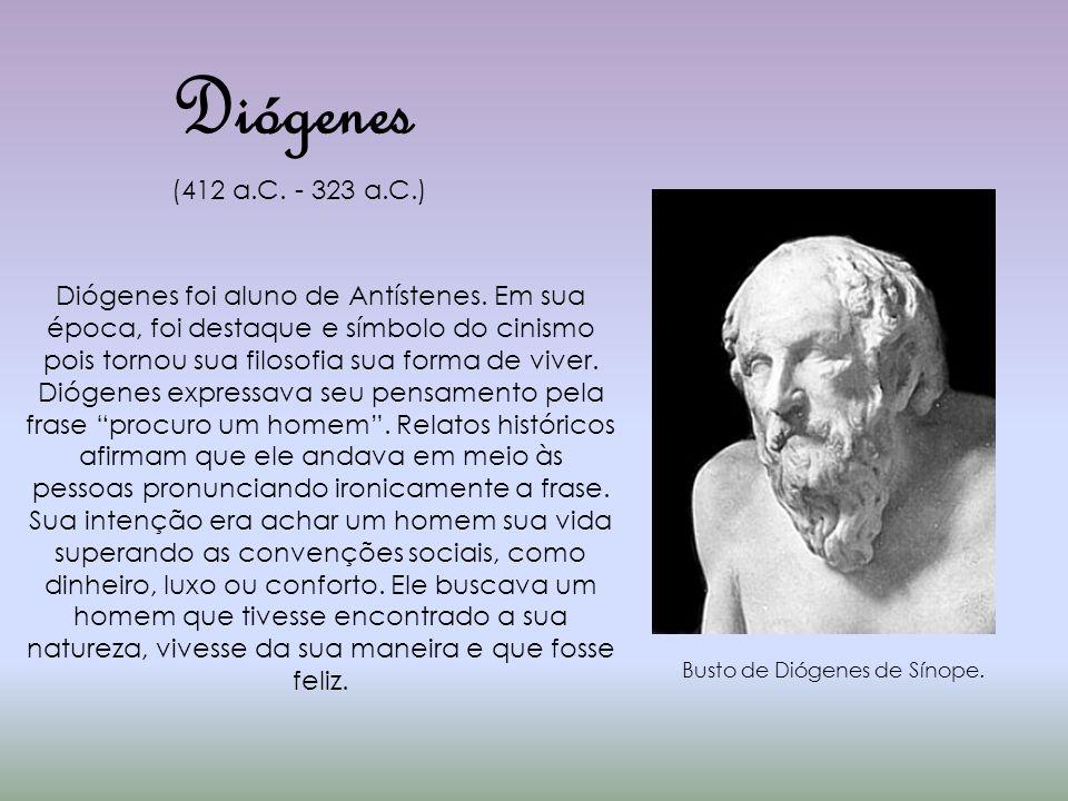 Diógenes Busto de Diógenes de Sínope. (412 a.C. - 323 a.C.) Diógenes foi aluno de Antístenes. Em sua época, foi destaque e símbolo do cinismo pois tor