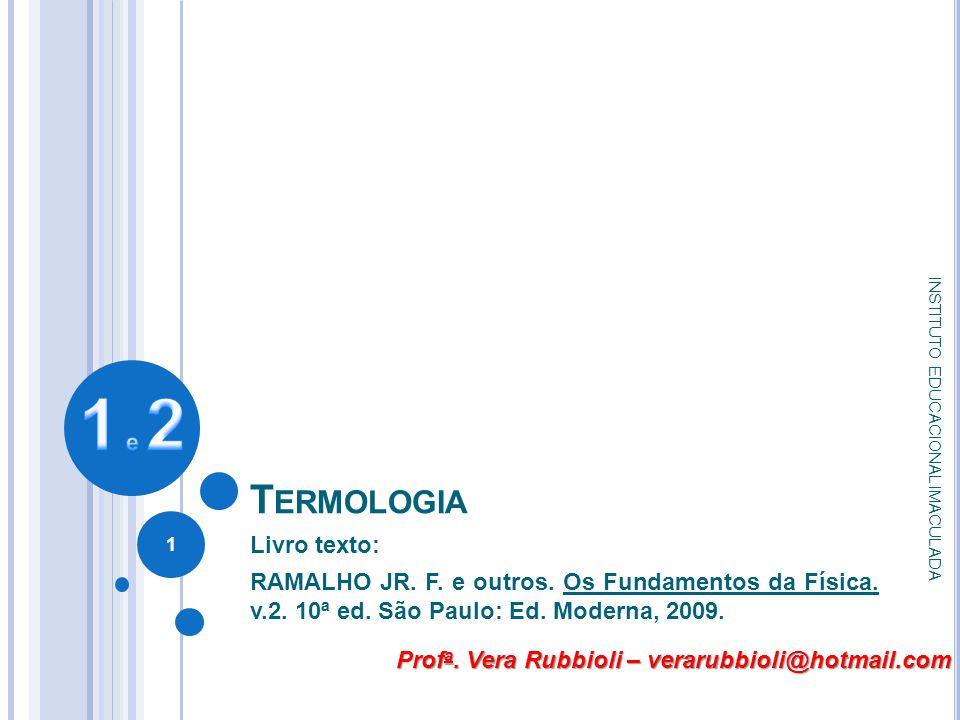T ERMOLOGIA Livro texto: RAMALHO JR. F. e outros. Os Fundamentos da Física. v.2. 10ª ed. São Paulo: Ed. Moderna, 2009. Prof a. Vera Rubbioli – verarub
