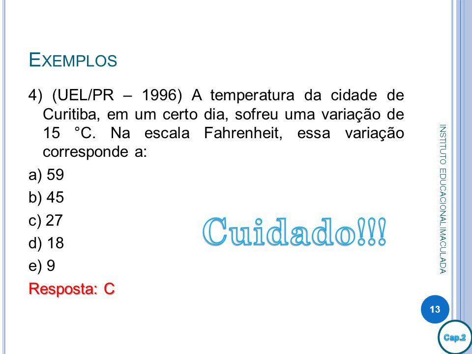 E XEMPLOS 4) (UEL/PR – 1996) A temperatura da cidade de Curitiba, em um certo dia, sofreu uma variação de 15 °C. Na escala Fahrenheit, essa variação c