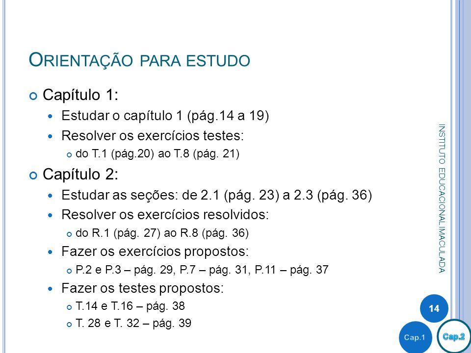 O RIENTAÇÃO PARA ESTUDO Capítulo 1: Estudar o capítulo 1 (pág.14 a 19) Resolver os exercícios testes: do T.1 (pág.20) ao T.8 (pág. 21) Capítulo 2: Est