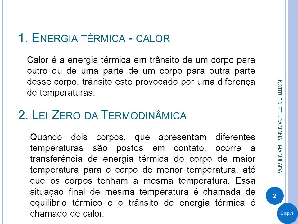 1. E NERGIA TÉRMICA - CALOR Calor é a energia térmica em trânsito de um corpo para outro ou de uma parte de um corpo para outra parte desse corpo, trâ