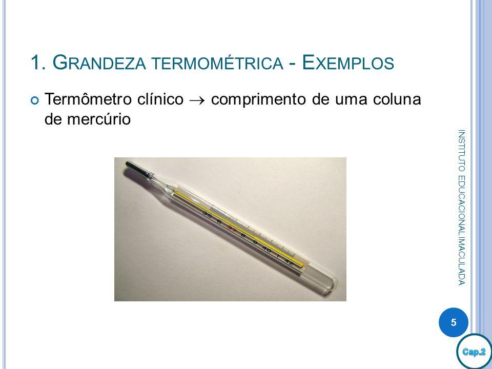 1. G RANDEZA TERMOMÉTRICA - E XEMPLOS Termômetro clínico comprimento de uma coluna de mercúrio 5 INSTITUTO EDUCACIONAL IMACULADA