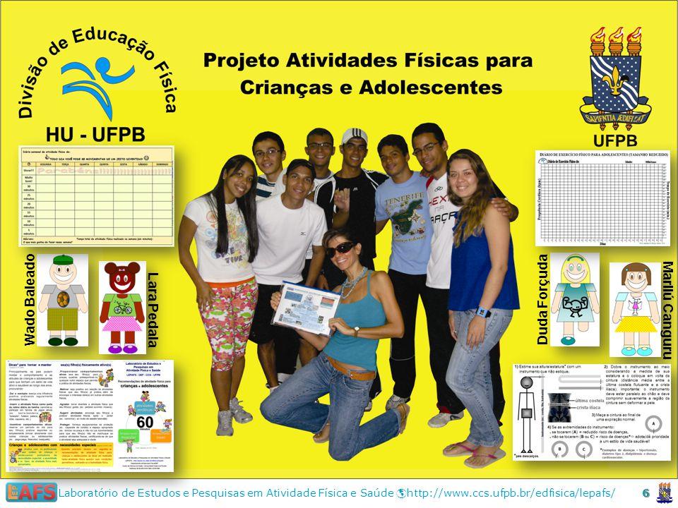 6 Laboratório de Estudos e Pesquisas em Atividade Física e Saúde http://www.ccs.ufpb.br/edfisica/lepafs/ Wado Baleado Lara Pedala Marilú Canguru Duda Forçuda