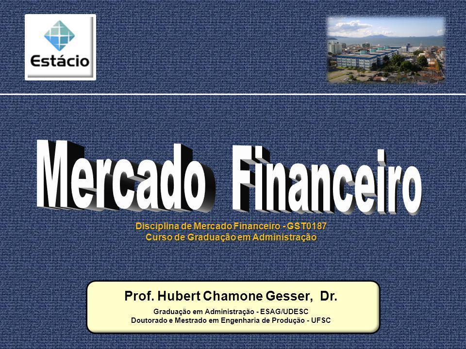 Disciplina de Mercado Financeiro - GST0187 Curso de Graduação em Administração Prof.