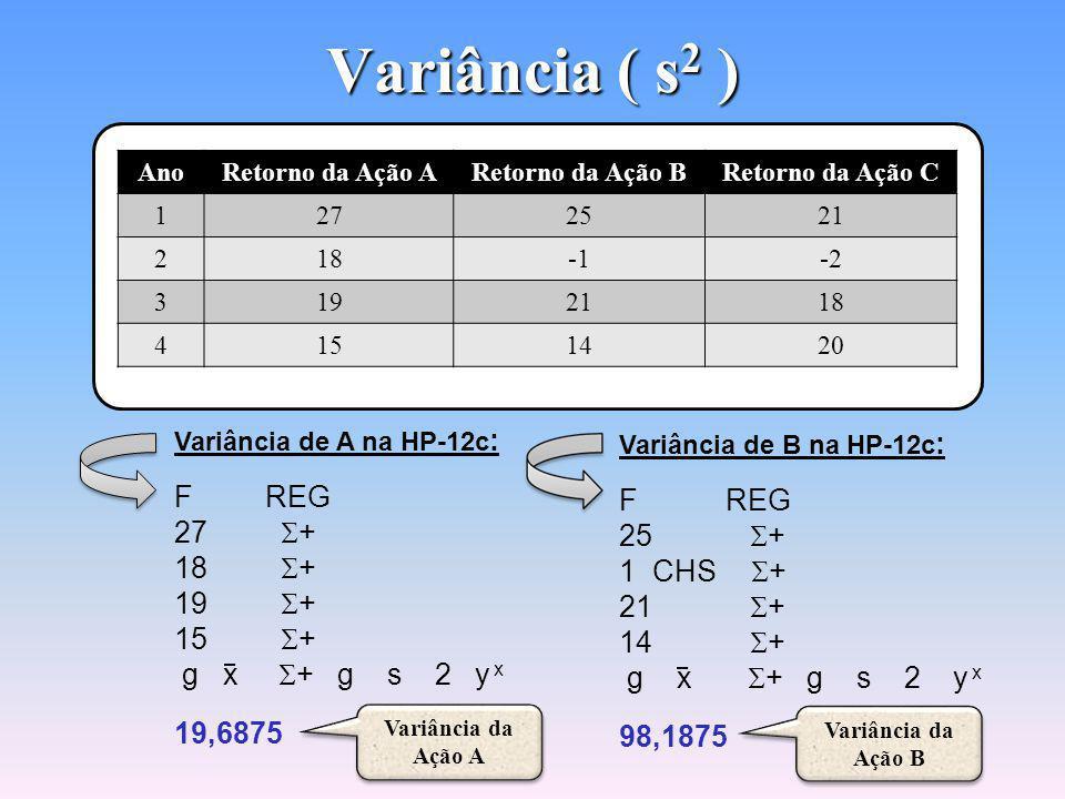 Variância ( s 2 ) Cálculo da Variância na Calculadora HP-12c Cálculo da Variância na Calculadora HP-12c A variância (s 2 ) é o desvio-padrão (s) elevado ao quadrado.