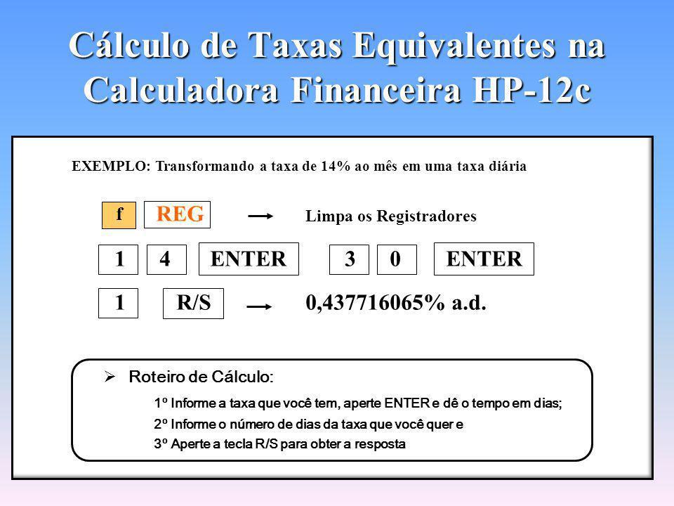 P/R Entrada no modo de programação PRGM Limpeza de programas anteriores x > y x > y 1 0 0 1 + x > y y x 1 1 0 0 X P/R Saída do modo de programação f f f Taxas Equivalentes na HP-12c Programa para Cálculo de Taxas Equivalentes na Calculadora Financeira HP-12c