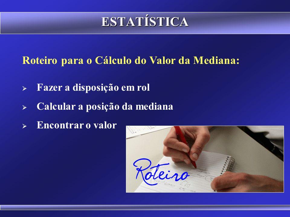 70 DISPOSIÇÃO EM ROL ESTATÍSTICA Fonte: http://guiacemtiradentes.blogspot.com.br/2013/03/moda-mediana-media-matematica.html