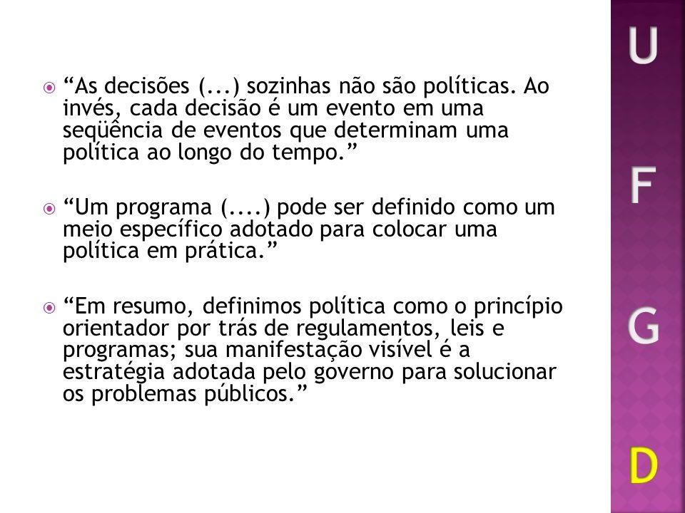 As decisões (...) sozinhas não são políticas. Ao invés, cada decisão é um evento em uma seqüência de eventos que determinam uma política ao longo do t