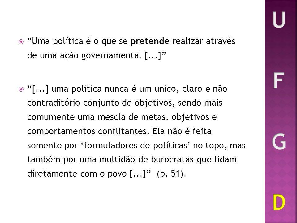 Uma política é o que se pretende realizar através de uma ação governamental [...] [...] uma política nunca é um único, claro e não contraditório conju