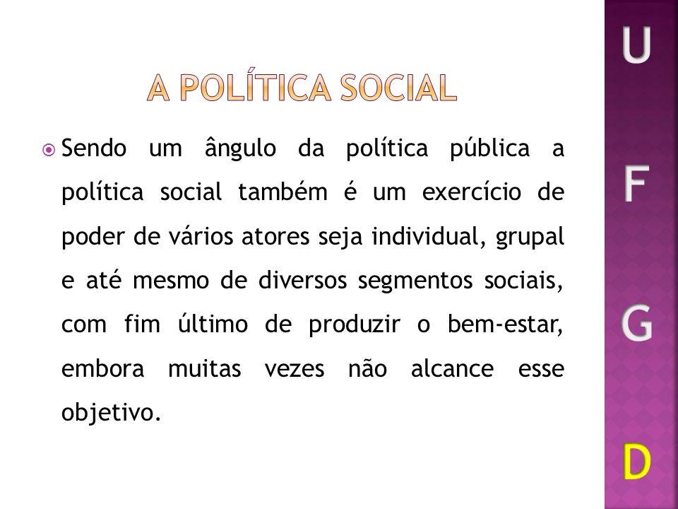 Sendo um ângulo da política pública a política social também é um exercício de poder de vários atores seja individual, grupal e até mesmo de diversos