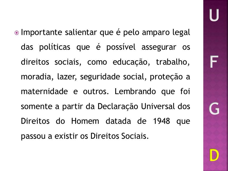 Importante salientar que é pelo amparo legal das políticas que é possível assegurar os direitos sociais, como educação, trabalho, moradia, lazer, segu