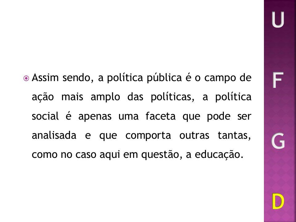 Assim sendo, a política pública é o campo de ação mais amplo das políticas, a política social é apenas uma faceta que pode ser analisada e que comport