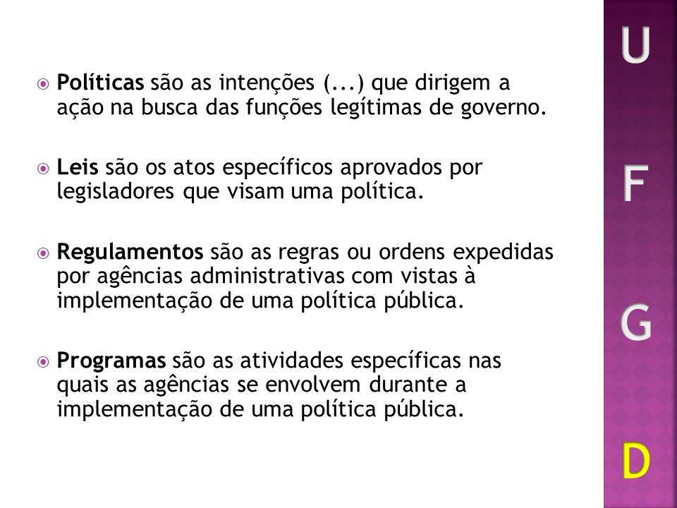 Políticas são as intenções (...) que dirigem a ação na busca das funções legítimas de governo. Leis são os atos específicos aprovados por legisladores