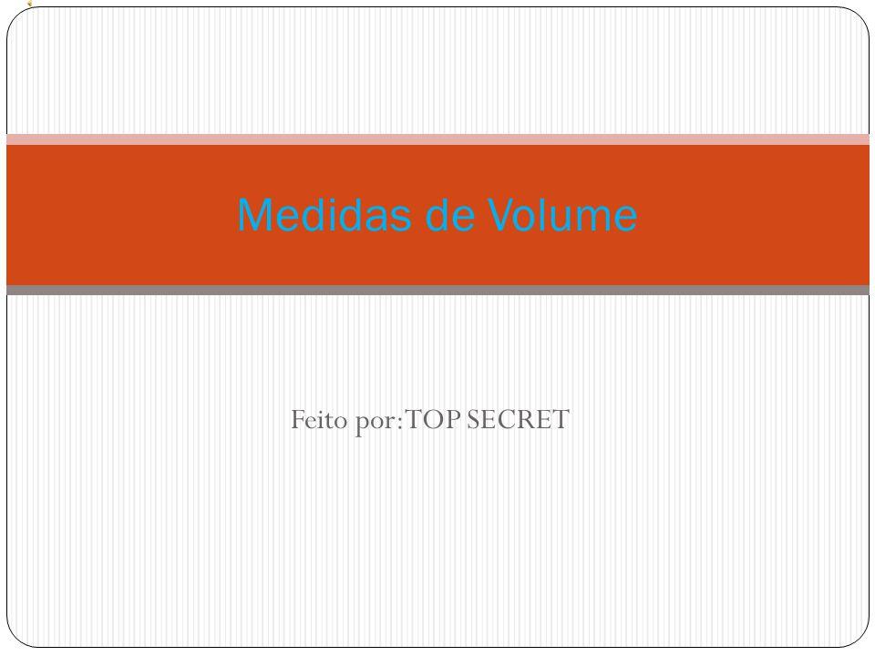 Feito por:TOP SECRET Medidas de Volume