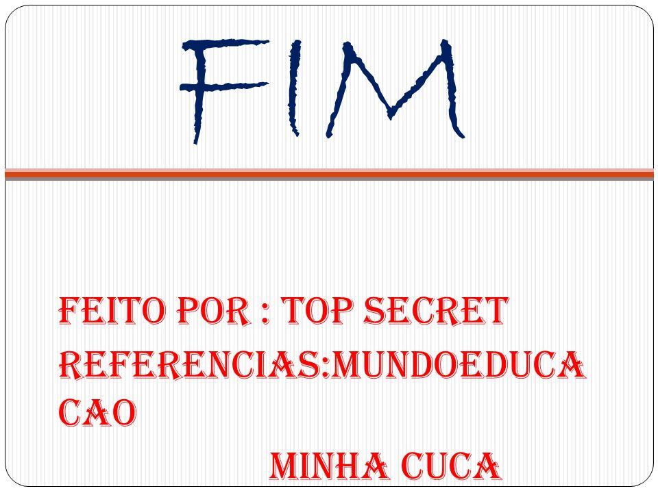FIM Feito por : TOP SECRET Referencias:mundoeduca cao Minha CUCA
