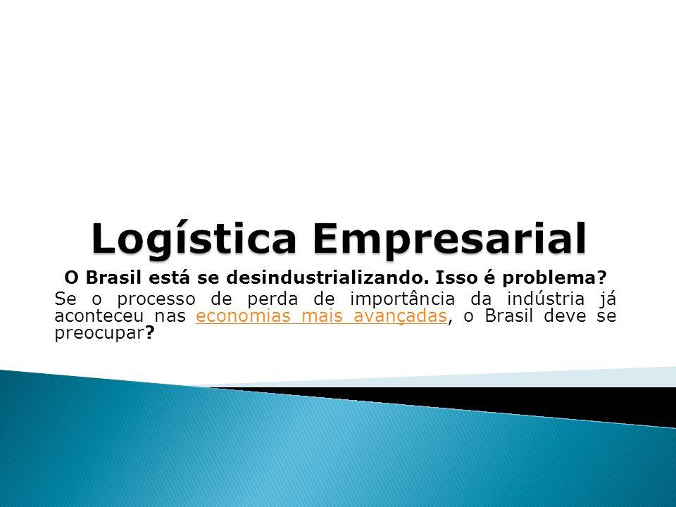 O Brasil está se desindustrializando.Isso é problema.