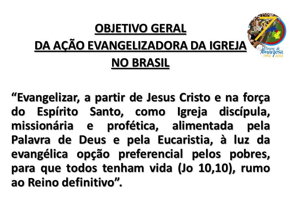 OBJETIVO GERAL DA AÇÃO EVANGELIZADORA DA IGREJA NO BRASIL Evangelizar, a partir de Jesus Cristo e na força do Espírito Santo, como Igreja discípula, m