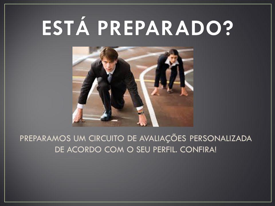 PREPARAMOS UM CIRCUITO DE AVALIAÇÕES PERSONALIZADA DE ACORDO COM O SEU PERFIL. CONFIRA!