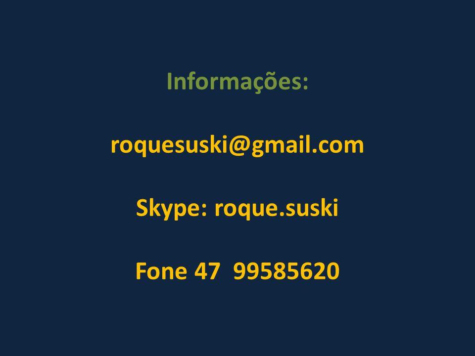 Informações: roquesuski@gmail.com Skype: roque.suski Fone 47 99585620