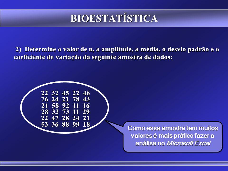 BIOESTATÍSTICA EXERCÍCIOS 1) Determine a média, a amplitude, a variância, o desvio padrão e o coeficiente de variação da seguinte amostra de dados: 1)
