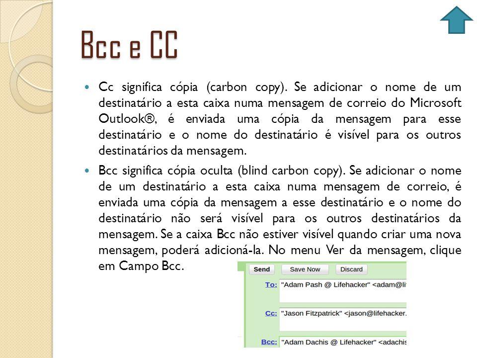 Bcc e CC Cc significa cópia (carbon copy). Se adicionar o nome de um destinatário a esta caixa numa mensagem de correio do Microsoft Outlook®, é envia