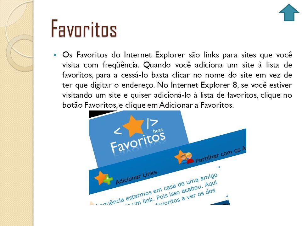Favoritos Os Favoritos do Internet Explorer são links para sites que você visita com freqüência. Quando você adiciona um site à lista de favoritos, pa