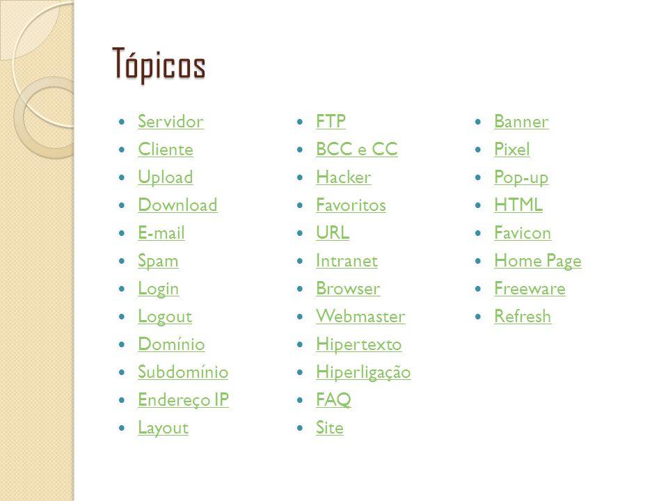 Tópicos Servidor Cliente Upload Download E-mail Spam Login Logout Domínio Subdomínio Endereço IP Layout FTP BCC e CC Hacker Favoritos URL Intranet Bro