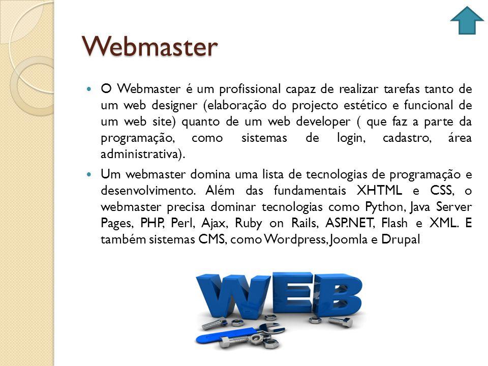 Webmaster O Webmaster é um profissional capaz de realizar tarefas tanto de um web designer (elaboração do projecto estético e funcional de um web site