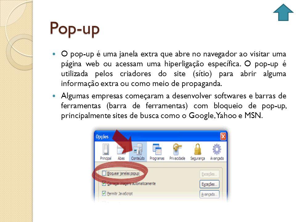 Pop-up O pop-up é uma janela extra que abre no navegador ao visitar uma página web ou acessam uma hiperligação específica. O pop-up é utilizada pelos